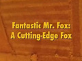 Fantastic Mr. Fox - Featurette (A Cutting Edge Fox)