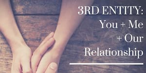 3rd Entity: You + Me + Our Relationship