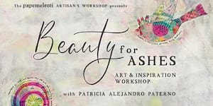 Beauty For Ashes: Art and Inspiration Workshop