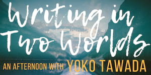 Writing in Two Worlds: An Afternoon with Yoko Tawada