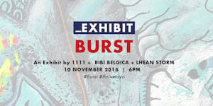 BURST: A Three-Woman Exhibit by 1111, Bibi Belgica, and Lhean Storm