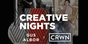 Creative Nights with Gus Albor x CRWN