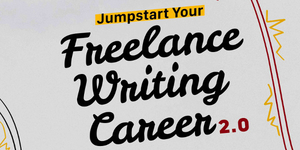 Jumpstart Your Freelance Writing Career 2.0