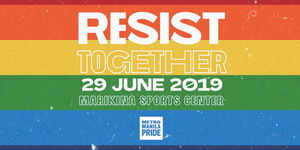 Pride is a Protest: Metro Manila Pride Gears Up to #RESISTTOGETHER on June 29, 2019