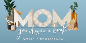 Mom, you deserve a break: Week-Long Treats for Mom
