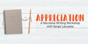 Appreciation: A Narrative Writing Workshop with Sarge Lacuesta
