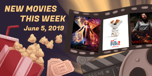 New Movies This Week: X-Men: Dark Phoenix, The Secret Life of Pets 2 and more!