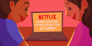 8 Shows and Films To Watch Out for On Netflix this October 2019