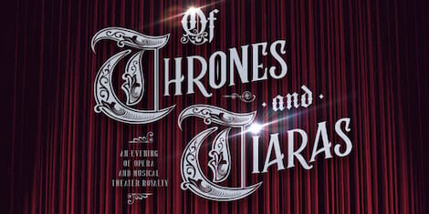 Of Thrones and Tiaras: An Evening of Opera and Musical Theater Royalty