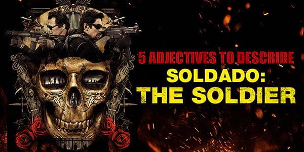 5 Adjectives to Describe Soldado: The Soldier