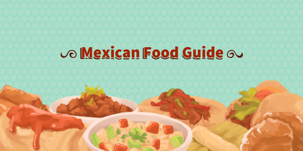 INFOGRAPHIC: Here's Your Guide To The Mexican Food Must-Tries