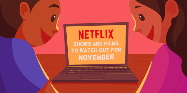 8 Shows and Films To Watch Out for On Netflix this November 2019