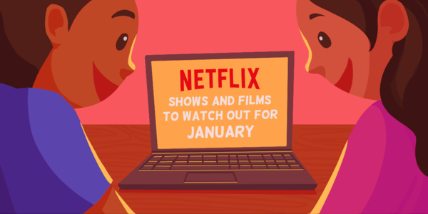 8 Shows and Films To Watch Out for On Netflix this January 2020