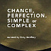 Chance, Perfection, Simple or Complex?