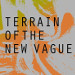 Terrain Of The New Vague