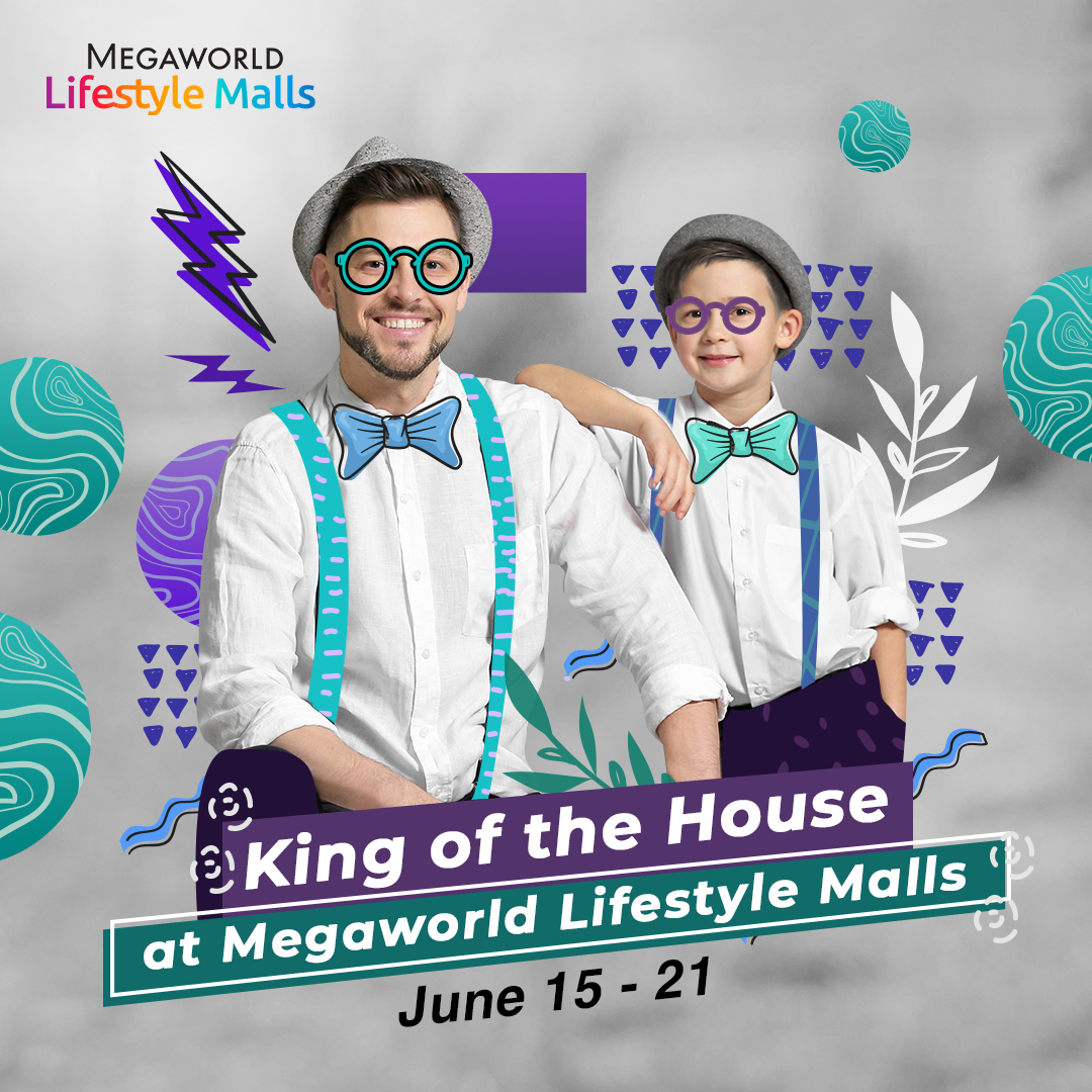 Salute All Kinds of Fathers at Megaworld Lifestyle Malls
